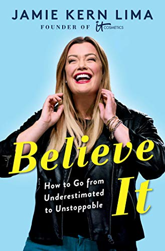 Believe IT: How to Go from Underestimated to Unstoppable