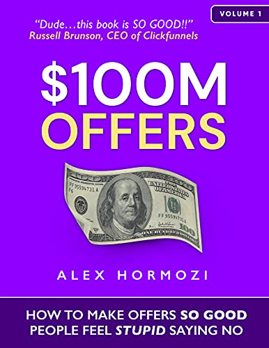 $100M Offers: How To Make Offers So Good People Feel Stupid Saying No (English Edition)